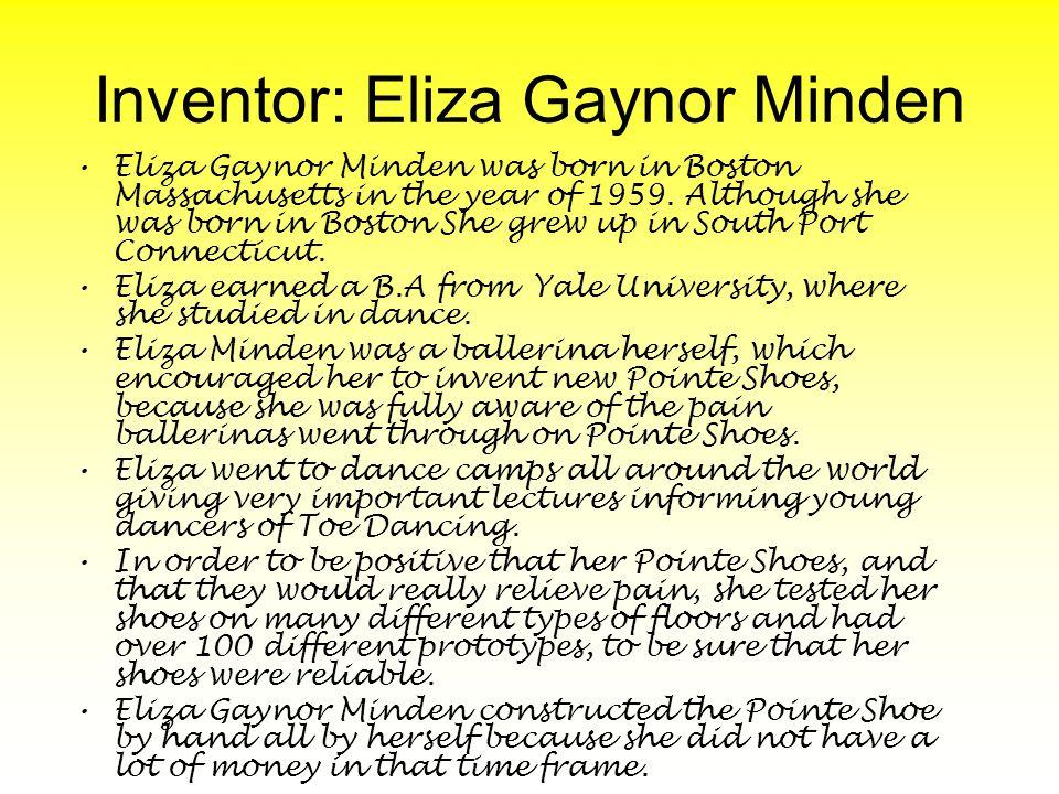 Inventor: Eliza Gaynor Minden Eliza Gaynor Minden was born in Boston Massachusetts in the year of 1959.