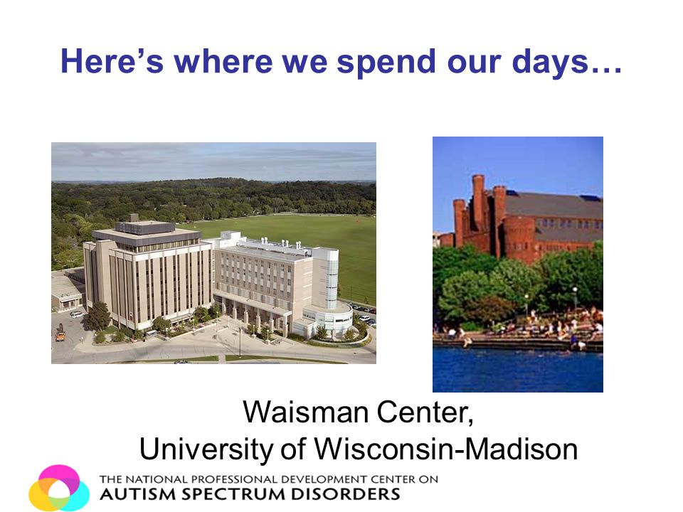 Here's where we spend our days… Waisman Center, University of Wisconsin-Madison