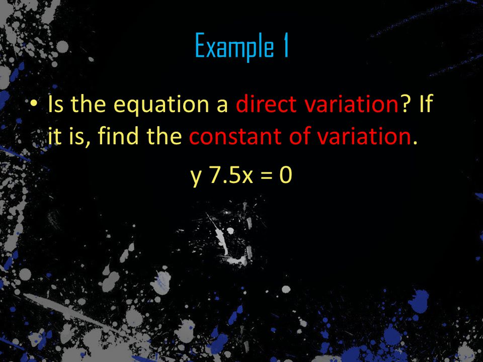 xyy/x 714 12 -4-8 y/x 14/7 = 2 2/1 = 2 -8/-4 = 2 Yes, the constant of variation is 2.