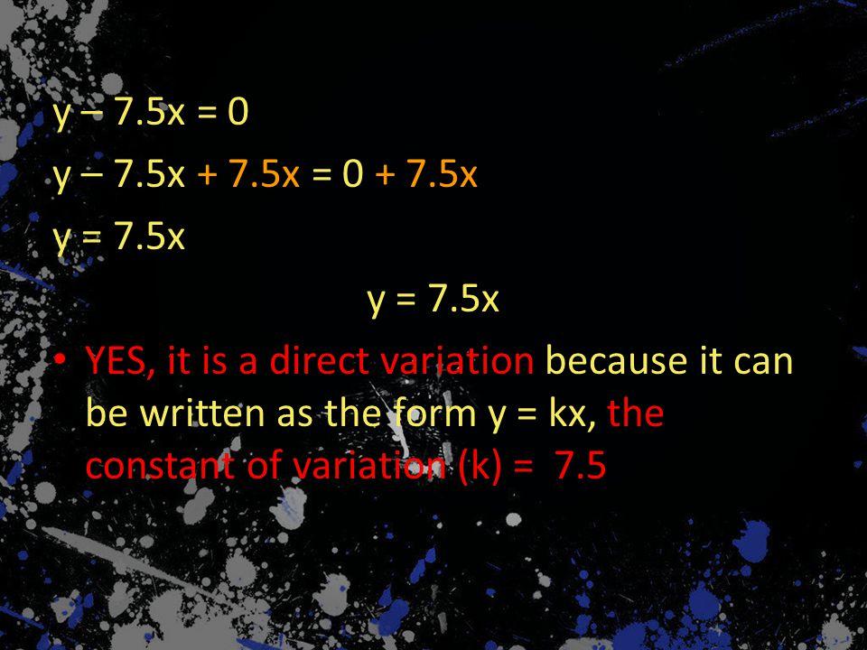 6y = 12x7y = 3x + 4 Quick Check 6y = 12x7y = 3x + 4 6y = 12x 12 y = 2x YES, it's a direct variation, k = 2 7y = 3x + 4 3 4 NO, it's NOT a direct variation 66 y = x 6 77 y = x + 7 7