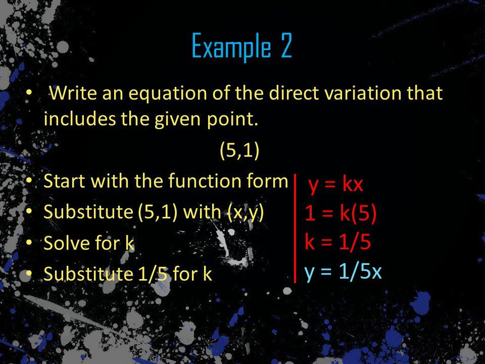 (4, 16)(3, 2) Quick Check (4, 16)(3, 2) y = kx 16 = k(4) 4 = k y = 4k y = kx 2 = k(3) 2 44 33 3 = k y = x 3
