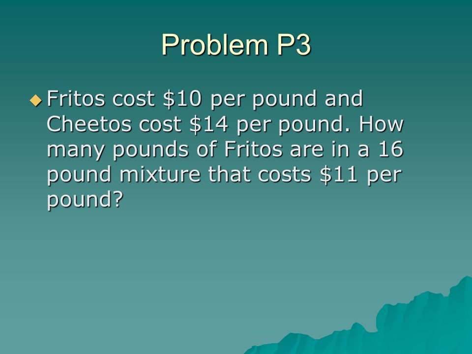 Problem P4  Gummy Bears cost $6 per pound and Gummy Worms cost $10 per pound.