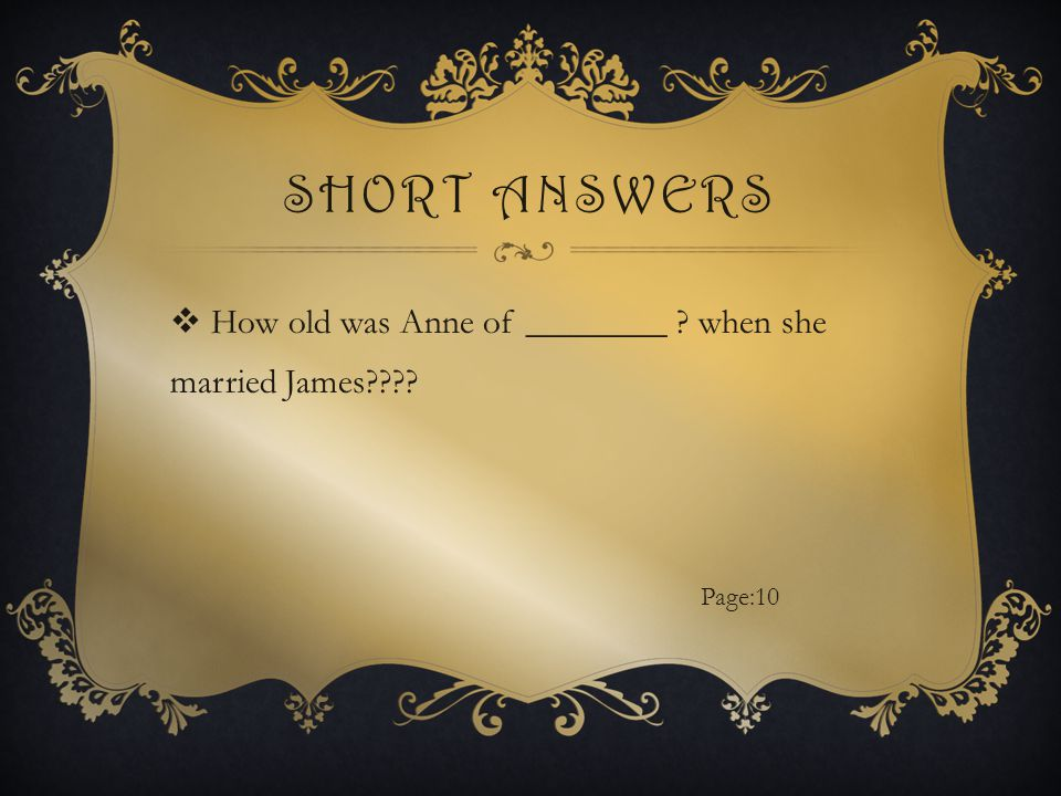 SHORT ANSWERS  How old was Anne of ________ when she married James Page:10