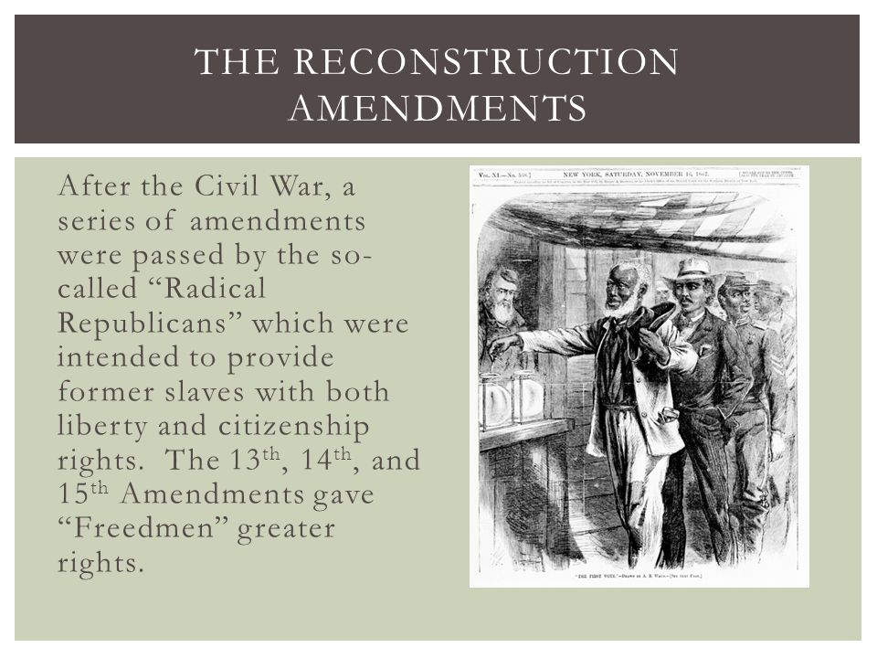 "After the Civil War, a series of amendments were passed by the so- called ""Radical Republicans"" which were intended to provide former slaves with both"