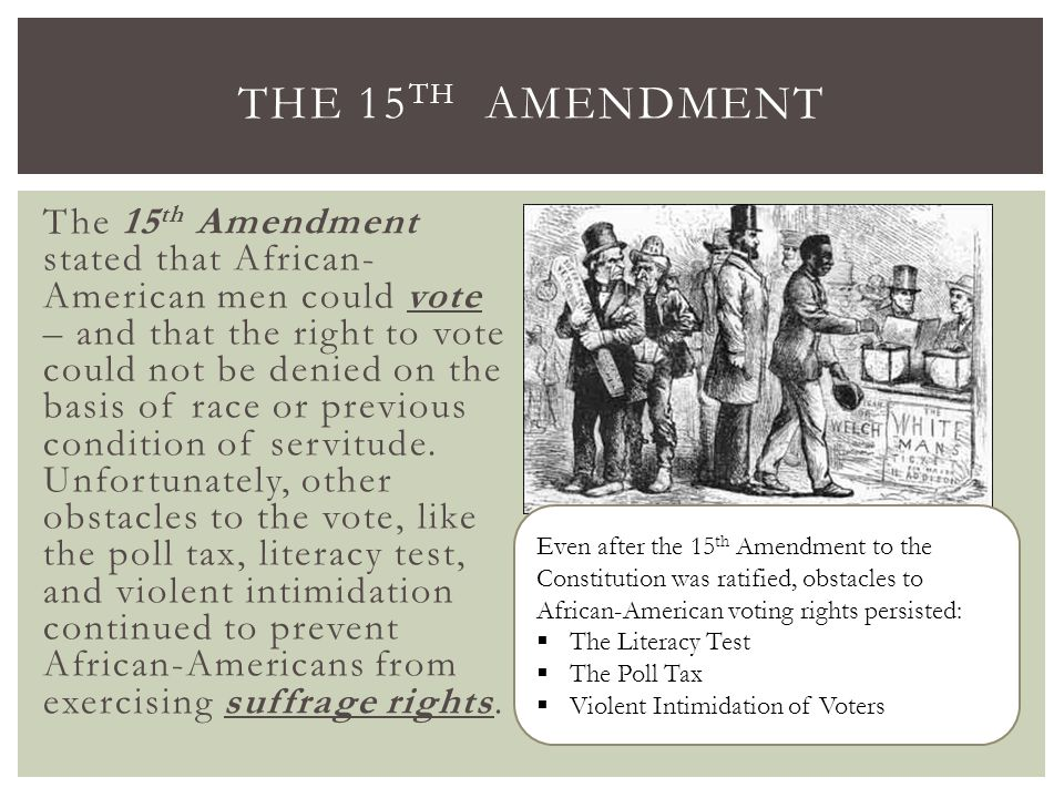 The 15 th Amendment stated that African- American men could vote – and that the right to vote could not be denied on the basis of race or previous con