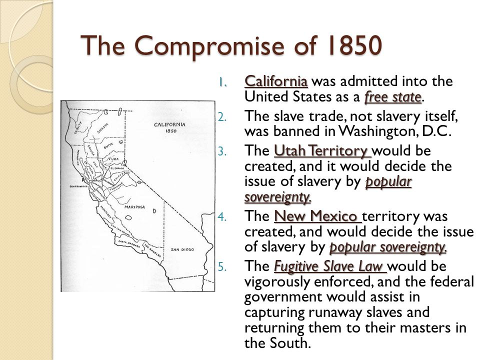 The Compromise of 1850 1.California free state 1.