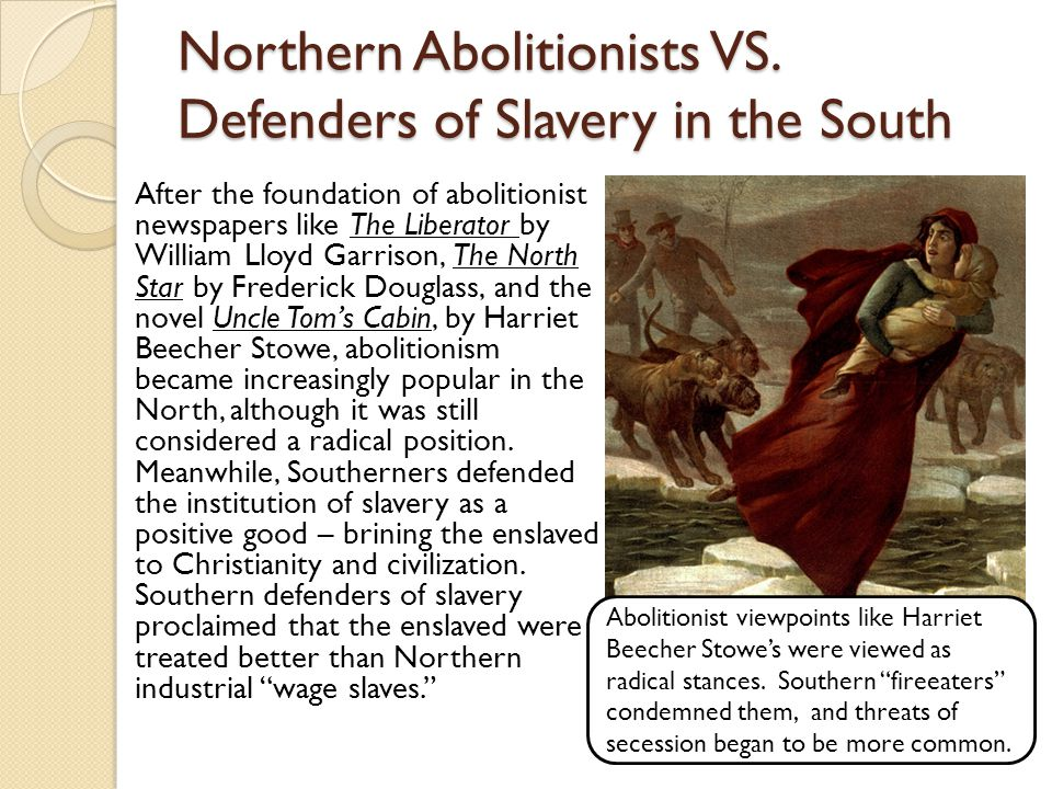 Northern Abolitionists VS. Defenders of Slavery in the South After the foundation of abolitionist newspapers like The Liberator by William Lloyd Garri