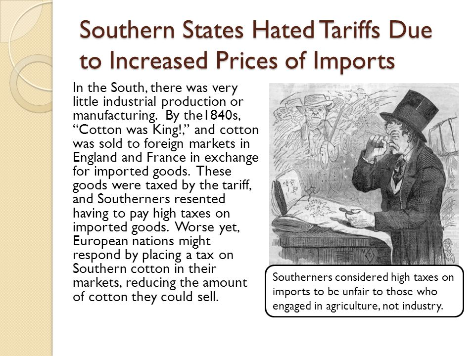 Southern States Hated Tariffs Due to Increased Prices of Imports In the South, there was very little industrial production or manufacturing.