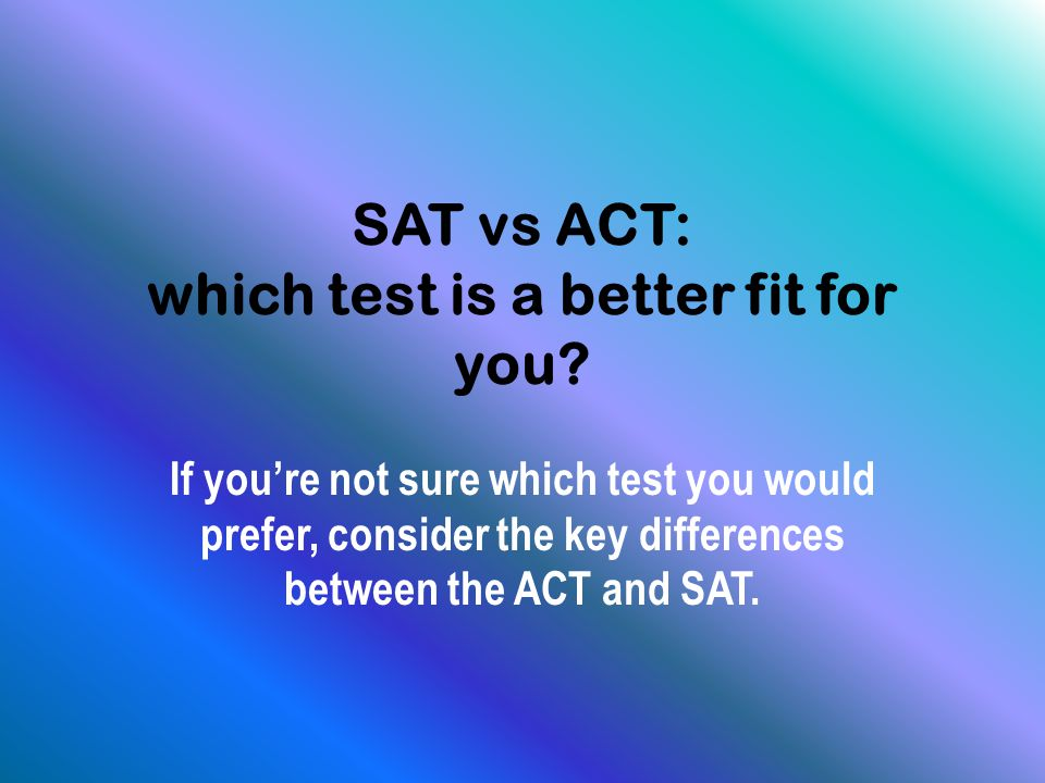 SAT vs ACT: which test is a better fit for you.