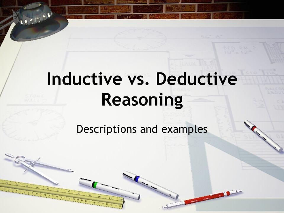 Inductive vs. Deductive Reasoning Descriptions and examples