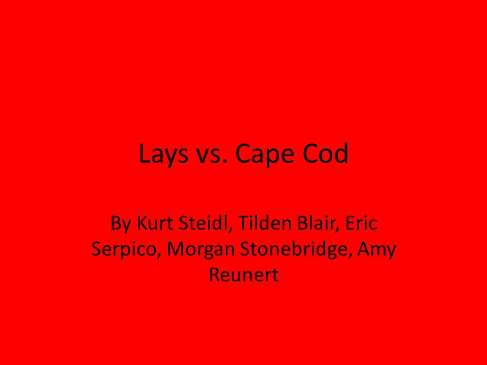 Lays vs. Cape Cod By Kurt Steidl, Tilden Blair, Eric Serpico, Morgan Stonebridge, Amy Reunert
