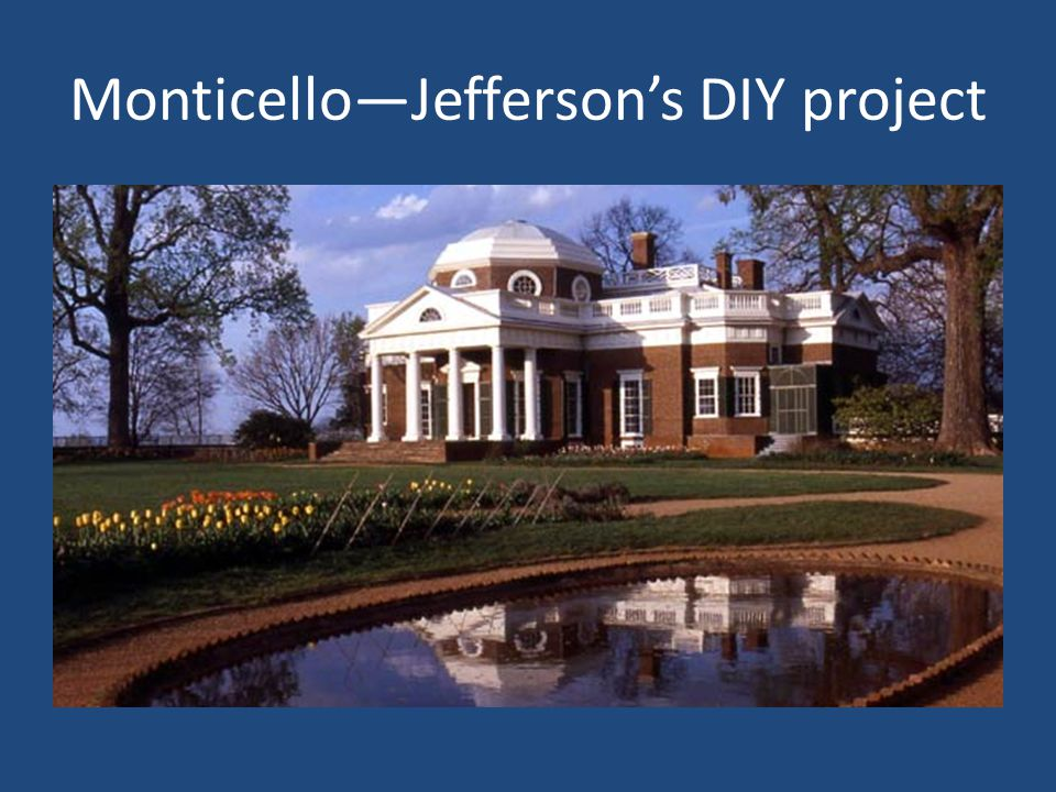 Monticello—Jefferson's DIY project