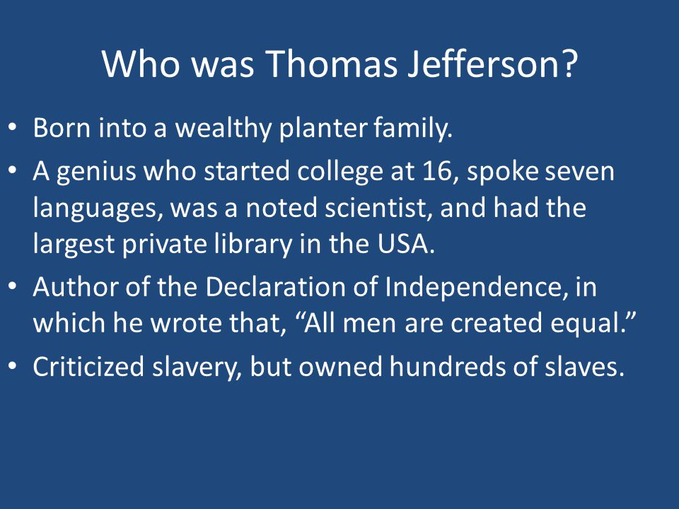 Who was Thomas Jefferson. Born into a wealthy planter family.