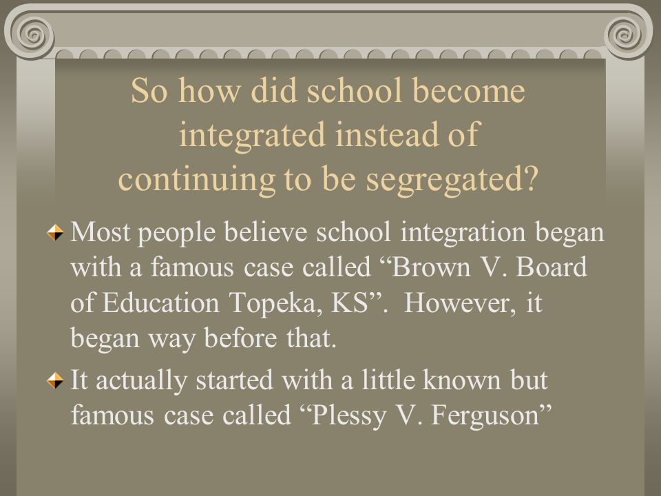 So how did school become integrated instead of continuing to be segregated.
