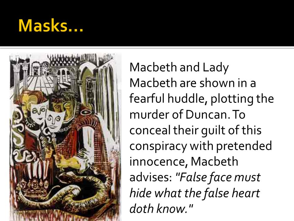  Macbeth is led by his wife, but also his own ambitions, which drives him to use any means necessary to achieve his goals.