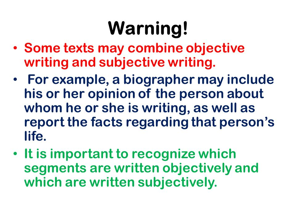 Warning. Some texts may combine objective writing and subjective writing.