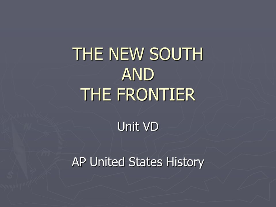 THE NEW SOUTH AND THE FRONTIER Unit VD AP United States History