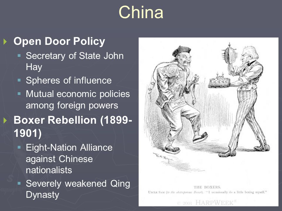 China   Open Door Policy   Secretary of State John Hay   Spheres of influence   Mutual economic policies among foreign powers   Boxer Rebellion (1899- 1901)   Eight-Nation Alliance against Chinese nationalists   Severely weakened Qing Dynasty