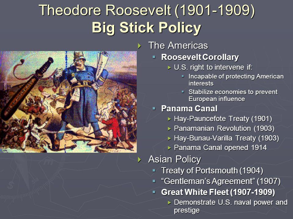 Theodore Roosevelt (1901-1909) Big Stick Policy  The Americas  Roosevelt Corollary  U.S.