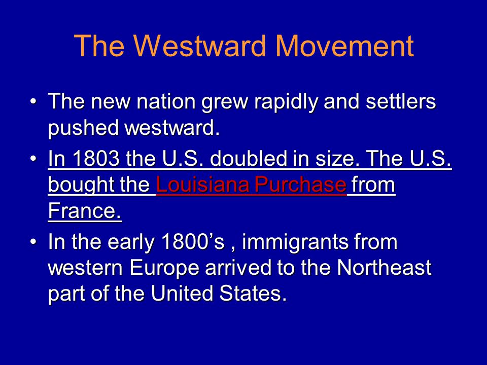 The Westward Movement The new nation grew rapidly and settlers pushed westward.The new nation grew rapidly and settlers pushed westward. In 1803 the U