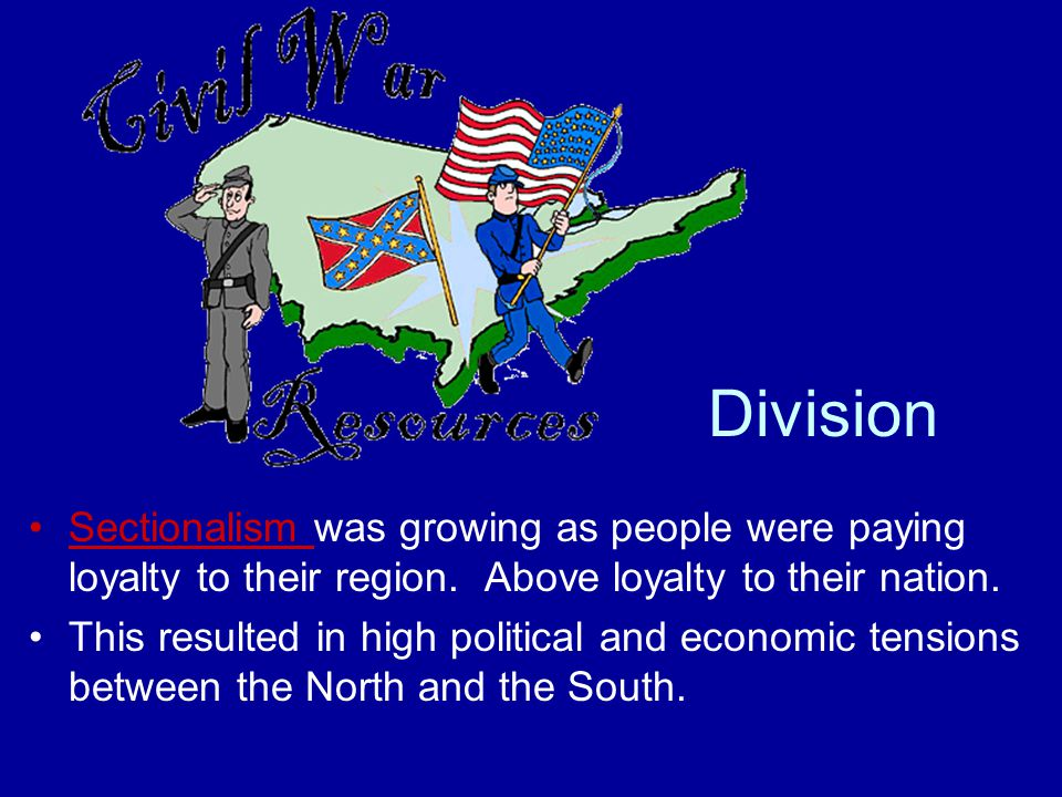 Division Sectionalism was growing as people were paying loyalty to their region.