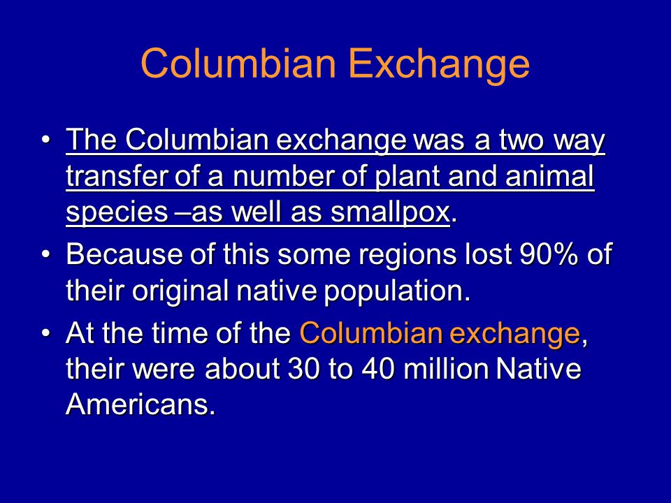Columbian Exchange The Columbian exchange was a two way transfer of a number of plant and animal species –as well as smallpox.The Columbian exchange was a two way transfer of a number of plant and animal species –as well as smallpox.