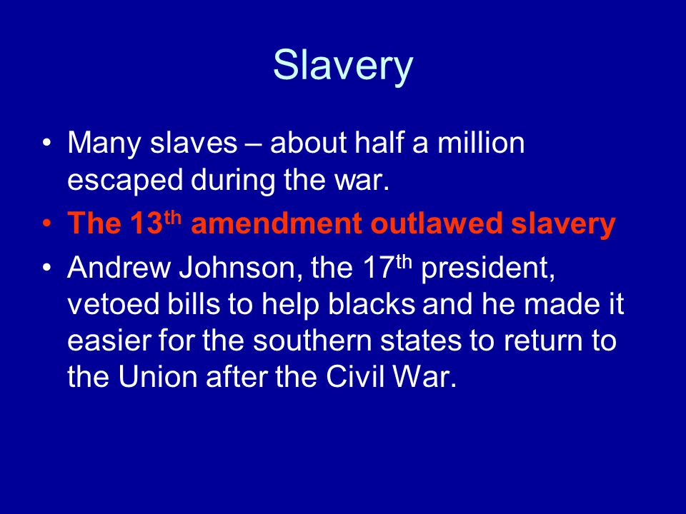 Slavery Many slaves – about half a million escaped during the war.