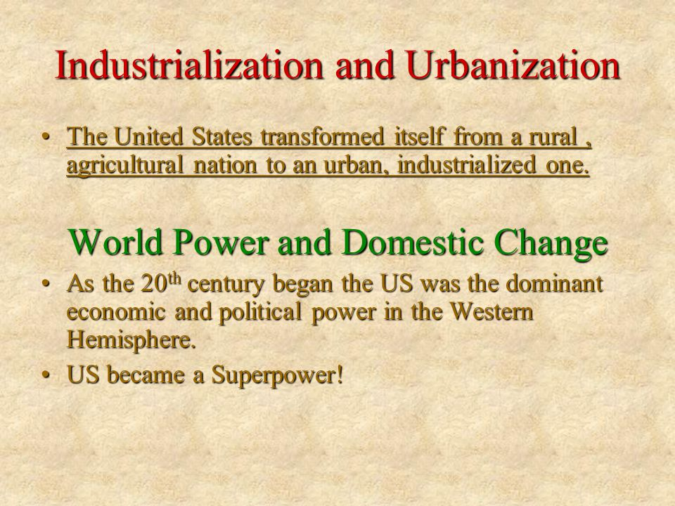 Industrialization and Urbanization The United States transformed itself from a rural, agricultural nation to an urban, industrialized one.The United S