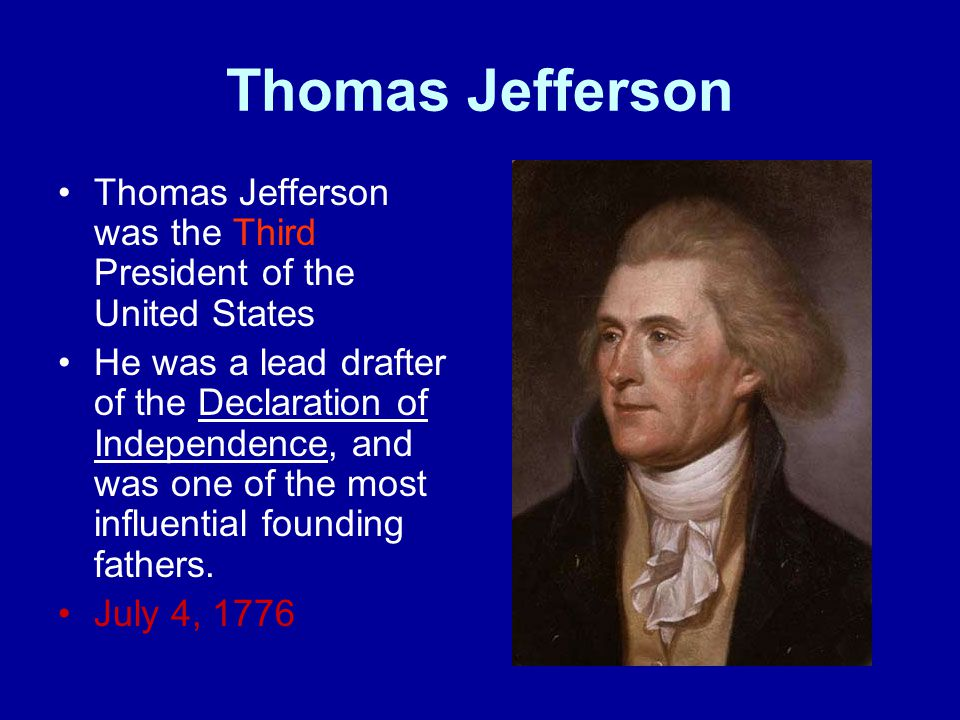 Thomas Jefferson Thomas Jefferson was the Third President of the United States He was a lead drafter of the Declaration of Independence, and was one o