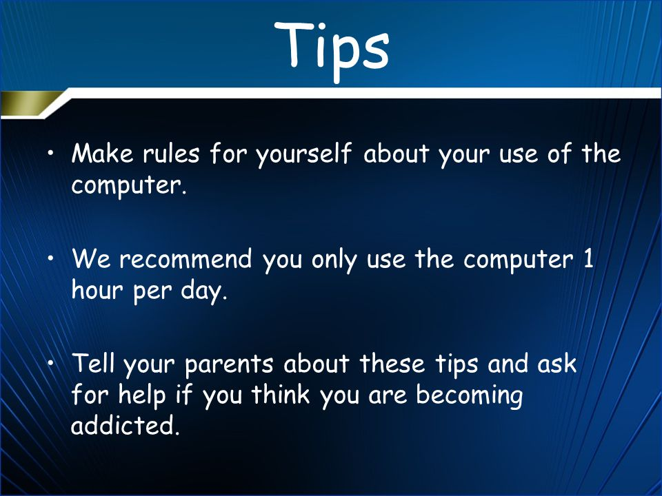 Tips Make rules for yourself about your use of the computer.