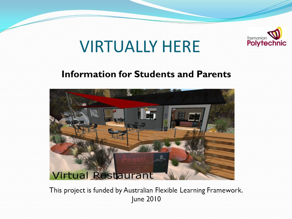 VIRTUALLY HERE Information for Students and Parents This project is funded by Australian Flexible Learning Framework.
