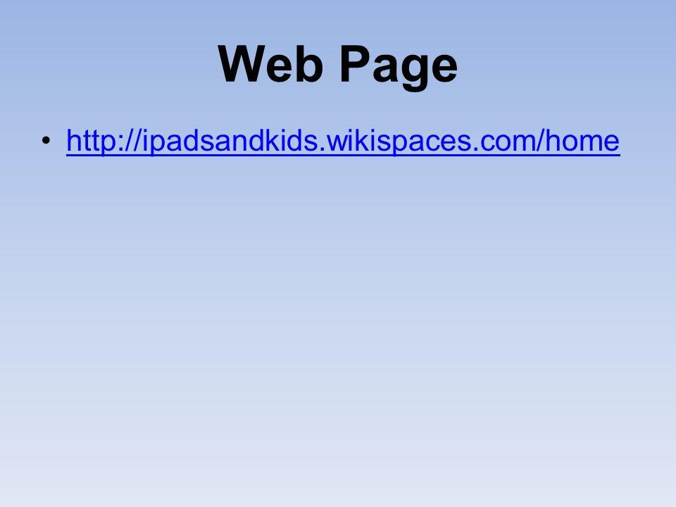 Web Page http://ipadsandkids.wikispaces.com/home