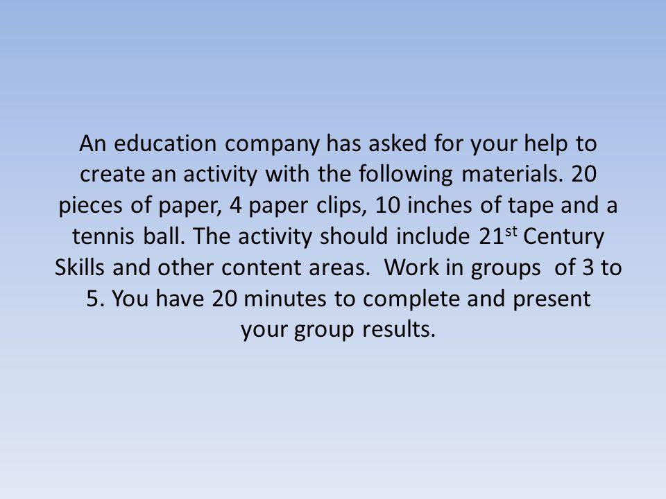 An education company has asked for your help to create an activity with the following materials. 20 pieces of paper, 4 paper clips, 10 inches of tape