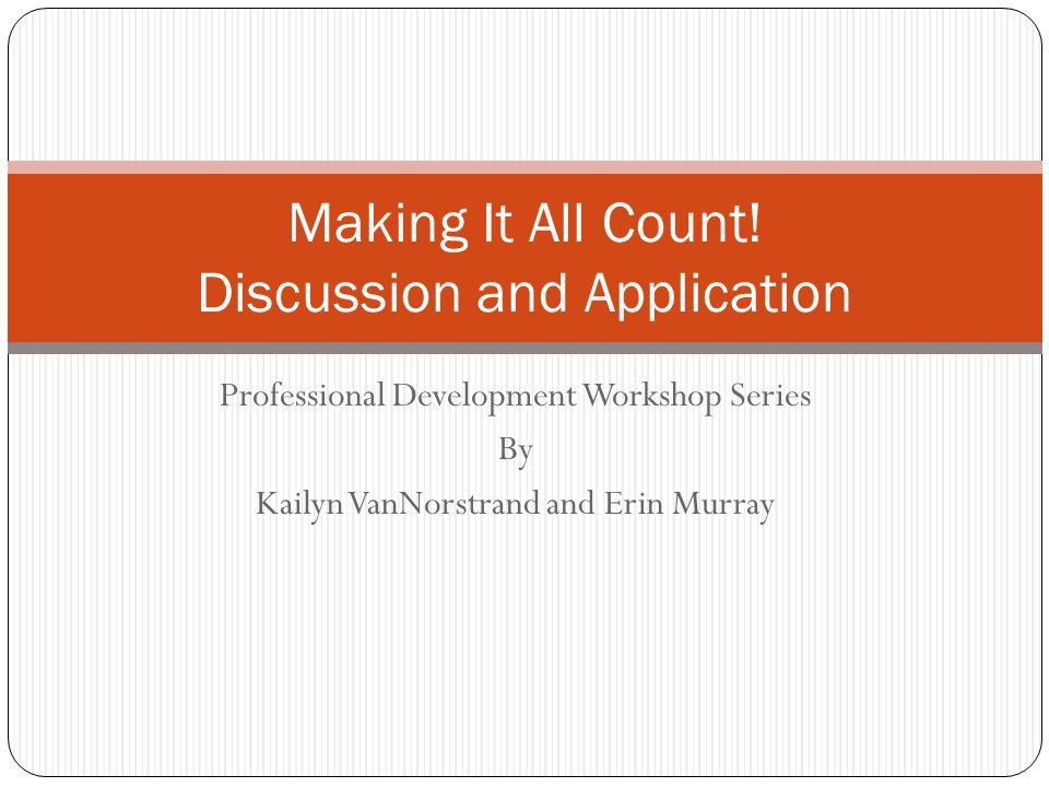 Professional Development Workshop Series By Kailyn VanNorstrand and Erin Murray Making It All Count.