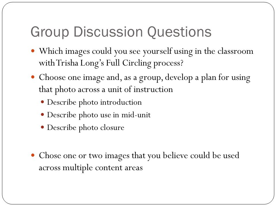 Group Discussion Questions Which images could you see yourself using in the classroom with Trisha Long's Full Circling process.