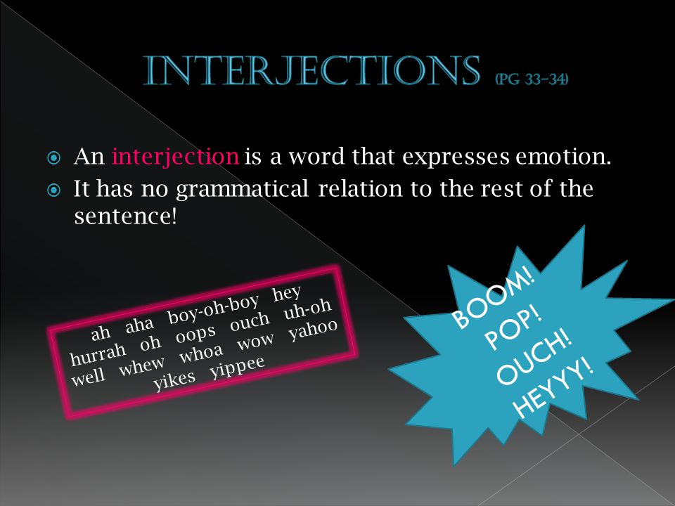  An interjection is a word that expresses emotion.
