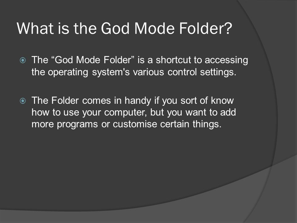 "What is the God Mode Folder?  The ""God Mode Folder"" is a shortcut to accessing the operating system's various control settings.  The Folder comes in"