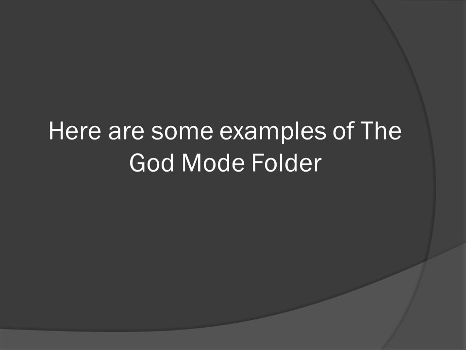 Here are some examples of The God Mode Folder
