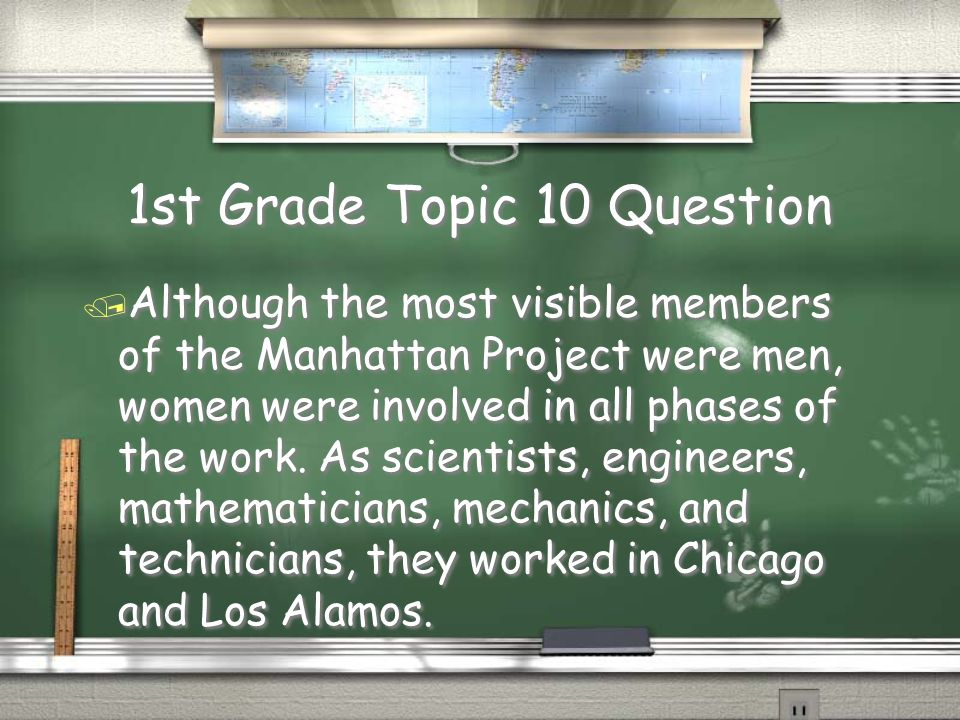 1st Grade Topic 10 Question / Did women have any part in the Manhattan Project and the making of the atomic bomb