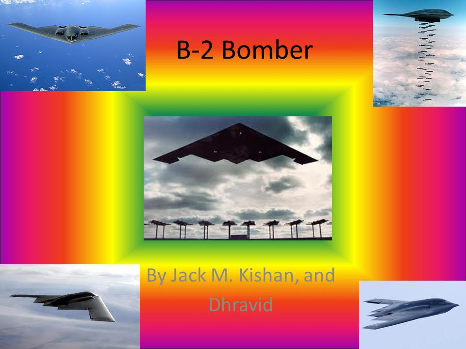 B-2 Bomber By Jack M. Kishan, and Dhravid