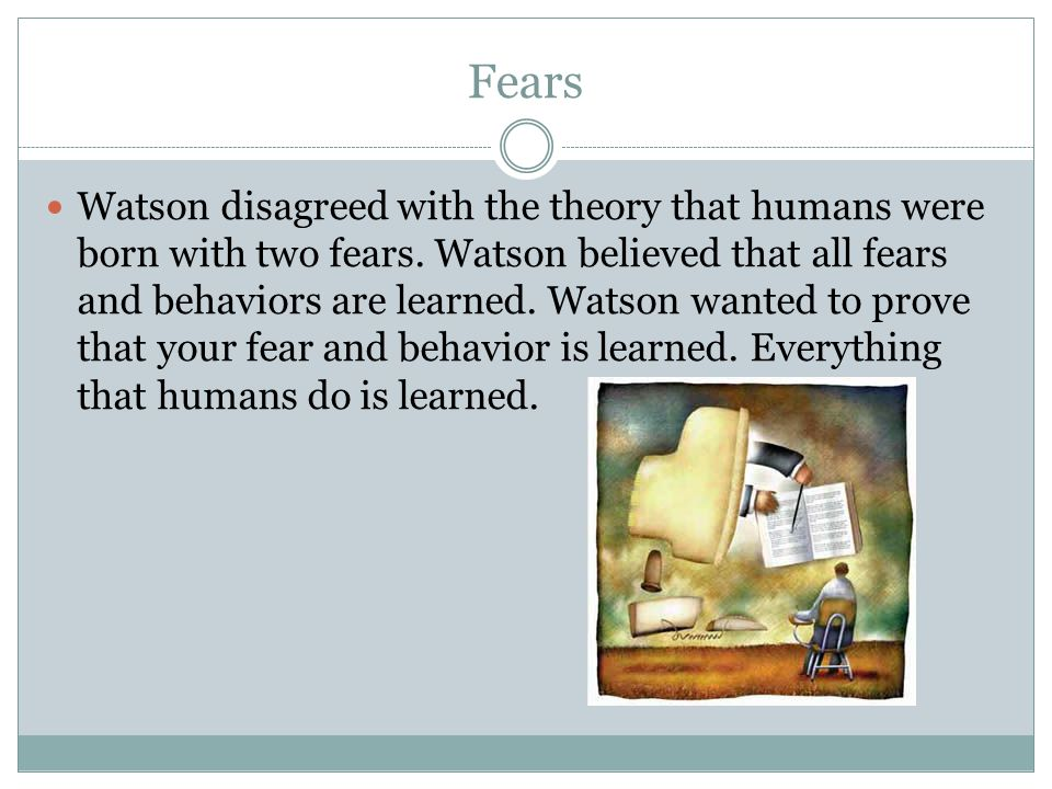 Fears Watson disagreed with the theory that humans were born with two fears.