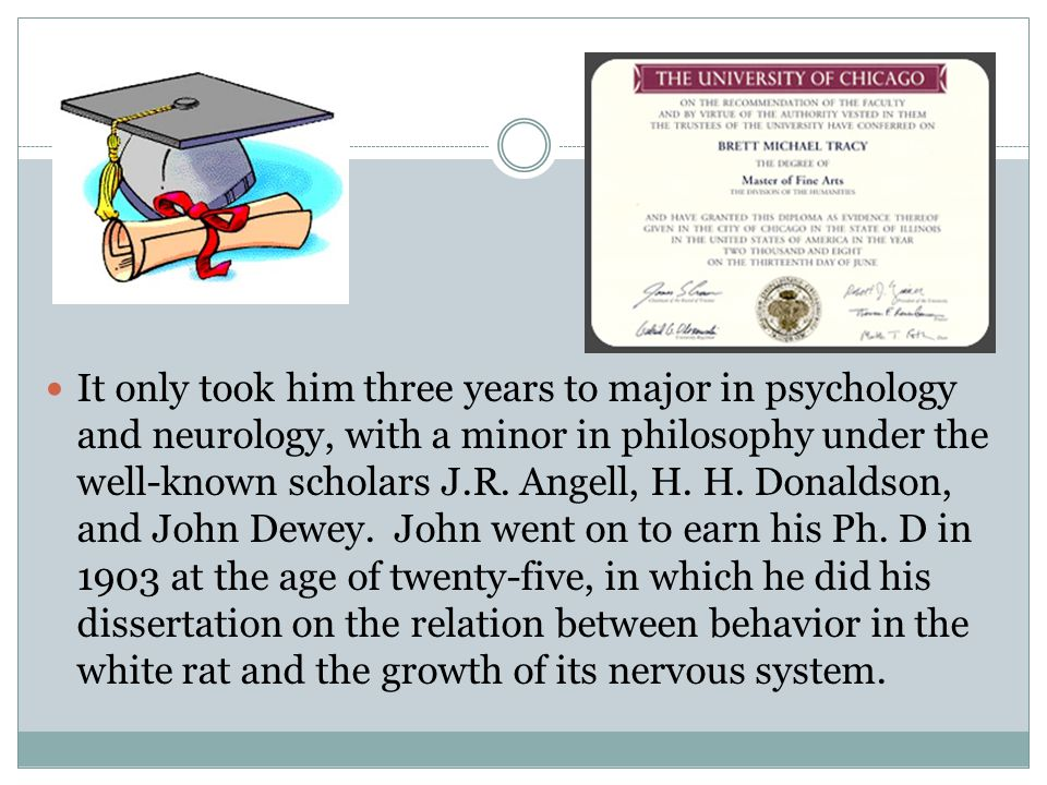 It only took him three years to major in psychology and neurology, with a minor in philosophy under the well-known scholars J.R. Angell, H. H. Donalds