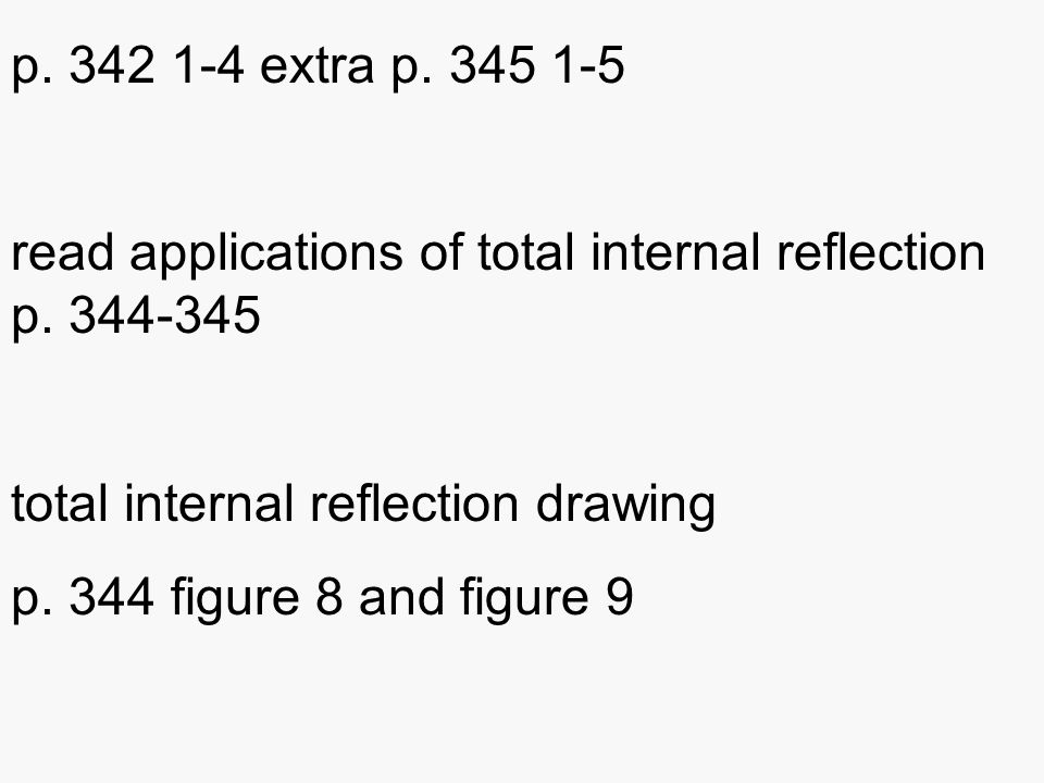 p. 342 1-4 extra p. 345 1-5 read applications of total internal reflection p.