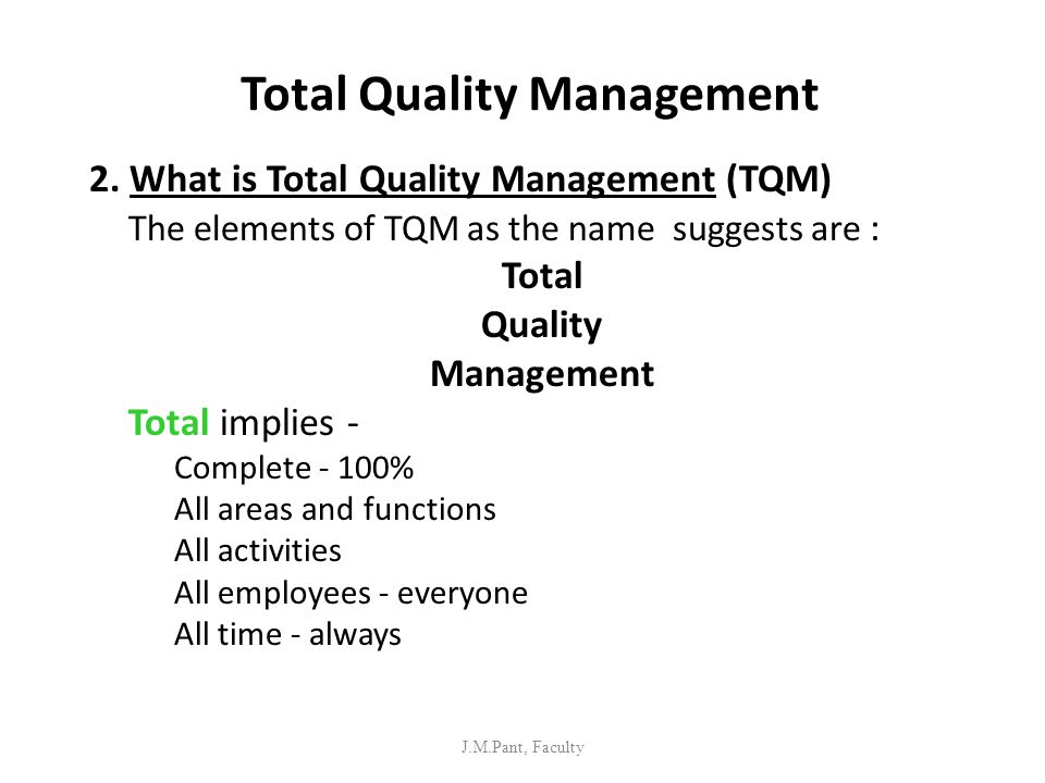 Total Quality Management 2. What is Total Quality Management (TQM) The elements of TQM as the name suggests are : Total Quality Management Total impli