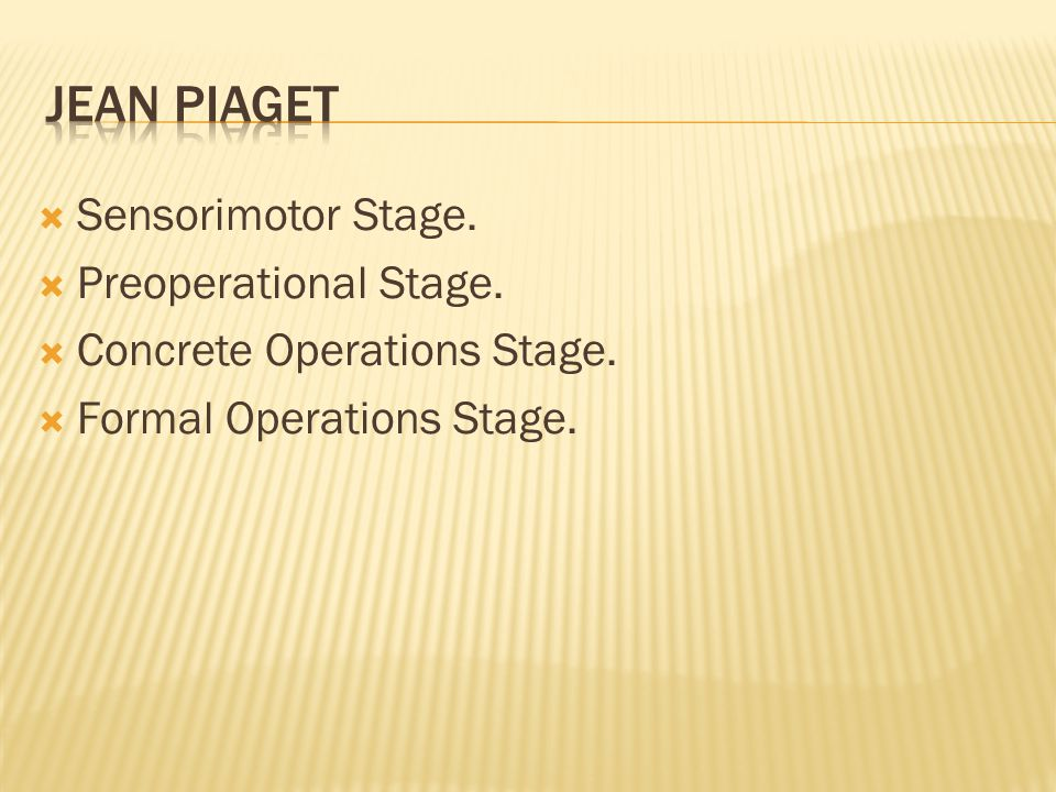  Sensorimotor Stage.  Preoperational Stage.  Concrete Operations Stage.