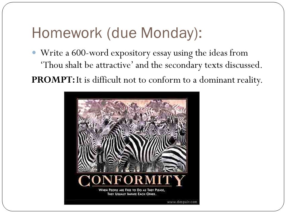 Homework (due Monday): Write a 600-word expository essay using the ideas from 'Thou shalt be attractive' and the secondary texts discussed. PROMPT: It