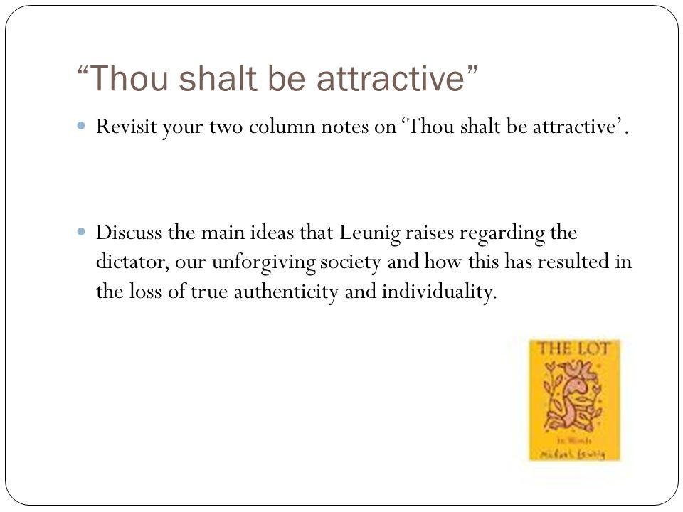 """Thou shalt be attractive"" Revisit your two column notes on 'Thou shalt be attractive'. Discuss the main ideas that Leunig raises regarding the dictat"