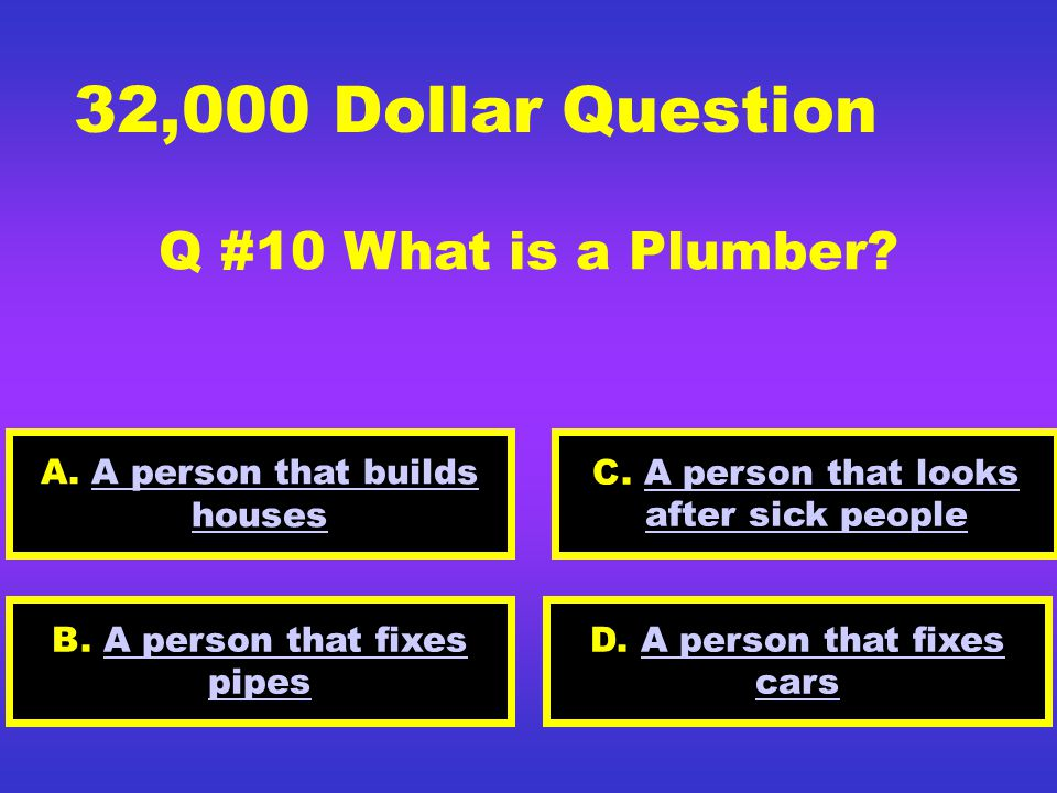 16,000 Dollar Question Q #9 What is a doctor. A.