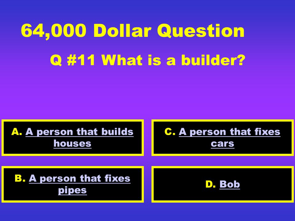 32,000 Dollar Question Q #10 What is a Plumber? A. A person that builds housesA person that builds houses D. A person that fixes carsA person that fix