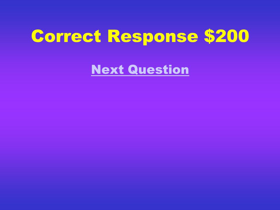Correct Response $100 That was a correct Final Answer! On to the next question